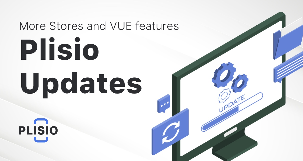 Plisio Update: Adding more stores and more VUE features