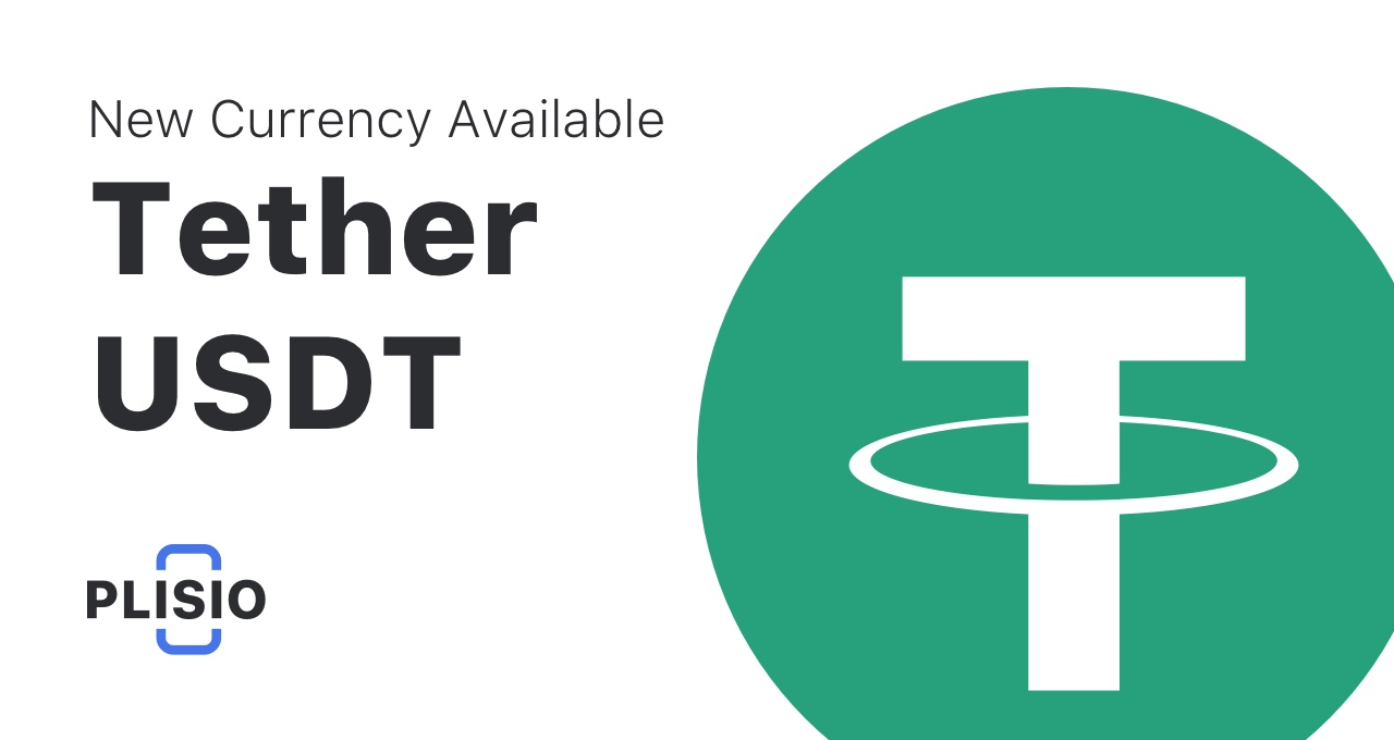 Tether (USDT) is available now. Only on Plisio