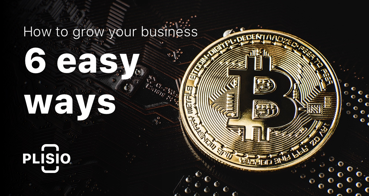 How to grow your business with bitcoin: 6 easy ways